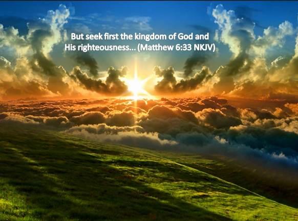 But seek first the kingdom of God